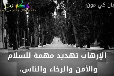 الإرهاب تهديد مهمة للسلام والأمن والرخاء والناس. -بان كي مون